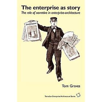 The Enterprise As Story the role of narrative in enterprisearchitecture by Graves & Tom