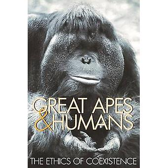 Great Apes  Humans The Ethics of Coexistence by Beck & Benjamin B.