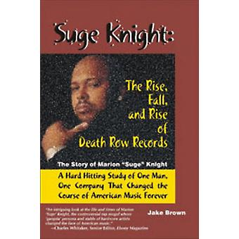 Suge Knight The Rise Fall and Rise of Death Row Records The Story of Marion Suge Knight a Hard Hitting Study of One Man One Company That Chang by Brown & Jake