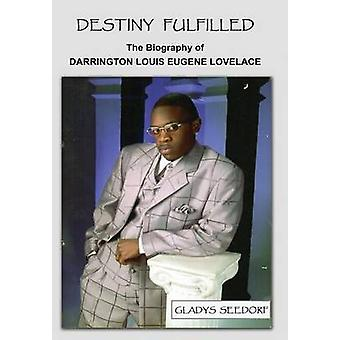 Destiny Fulfilled The Biography of Darrington Louis Eugene Lovelace by Seedorf & Gladys