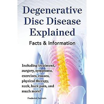 Degenerative Disc Disease Explained. Including Treatment Surgery Symptoms Exercises Causes Physical Therapy Neck Back Pain and Much More Fac by Earlstein & Frederick