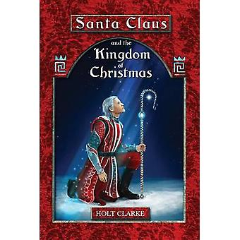 Santa Claus and the Kingdom of Christmas by Clarke & Holt
