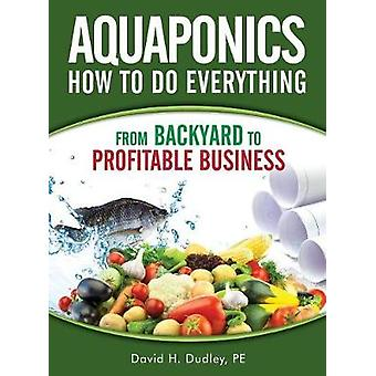 Aquaponics How to Do Everything from Backyard to Profitable Business di Dudley & David H