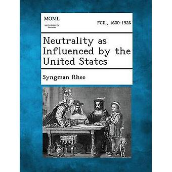 Neutrality as Influenced by the United States by Rhee & Syngman