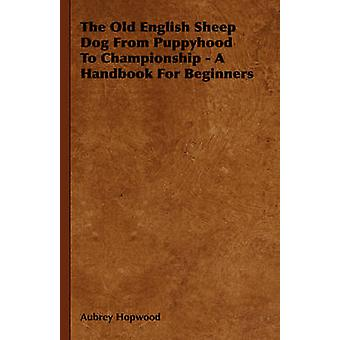 The Old English Sheep Dog From Puppyhood To Championship  A Handbook For Beginners by Hopwood & Aubrey