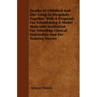 Deaths In Childbed And Our LyingIn Hospitals  Together With A Proposal For Establishing A Model Maternity Institution For Affording Clinical Instruction And For Training Nurses by Munro & Aeneas