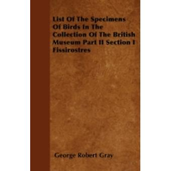 List Of The Specimens Of Birds In The Collection Of The British Museum Part II Section I Fissirostres by Gray & George Robert