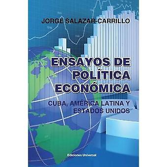 ENSAYOS DE POLTICA ECONMICA. CUBA AMRICA LATINA Y ESTADOS UNIDOS by SalazarCarrillo & Jorge