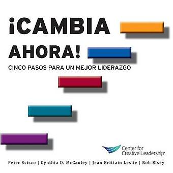 Change Now Five Steps to Better Leadership Spanish by Scisco & Peter