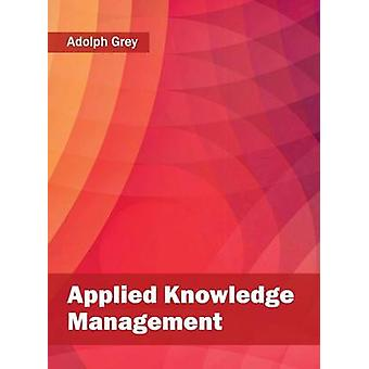 Applied Knowledge Management by Grey & Adolph