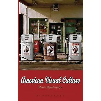 American Visual Culture by Rawlinson & Mark