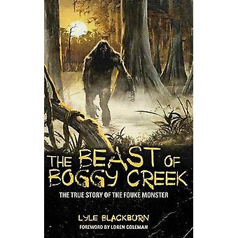 The Beast of Boggy Creek The True Story of the Fouke Monster by Blackburn & Lyle