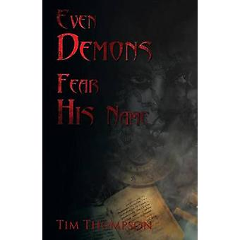 Even Demons Fear His Name by Thompson & Tim
