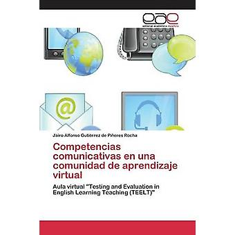 Competencias comunicativas en una comunidad de aprendizaje virtual by Gutirrez de Pieres Rocha Jairo Alfon