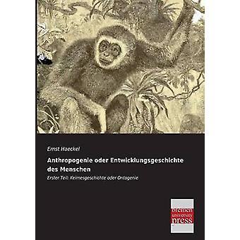 Anthropogenie oder Entwicklungsgeschichte des Menschen by Haeckel & Ernst