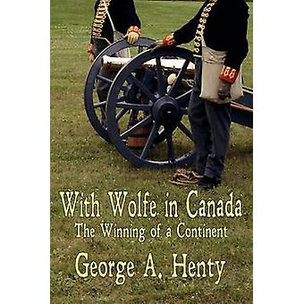 With Wolfe in Canada The Winning of a Continent by Henty & George A.