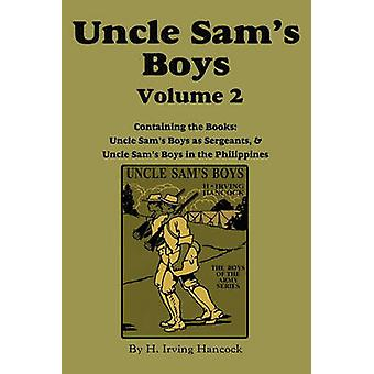 Uncle Sams Boys Volume 2 ...as Sergeants  ...in the Philippines by Hancock & H Irving