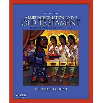 A Brief Introduction to the Old Testament - The Hebrew Bible in its Co
