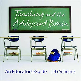 Teaching and the Adolescent Brain - An Educator's Guide by Jeb Schenck