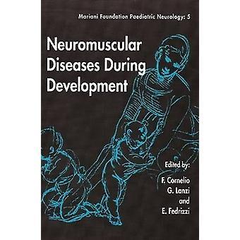Neuromuscular Diseases During Development by Ferdinando Cornelio - G.