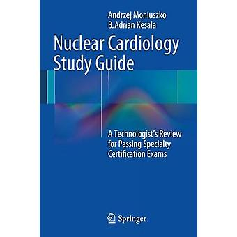 Nuclear Cardiology Study Guide - A Technologist's Review for Passing S