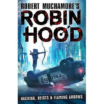 Robin Hood - Hacking - Heists & Flaming Arrows by Robert Muchamore