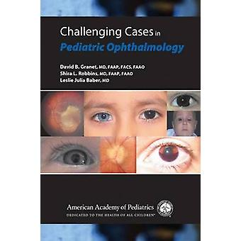 Challenging Cases in Pediatric Ophthalmology by David B. Granet - 978
