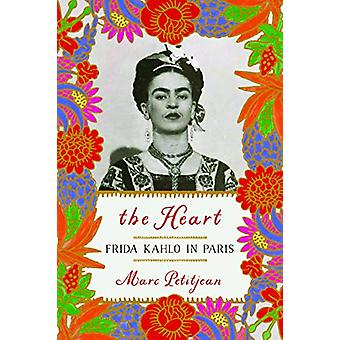 The Heart - Frida Kahlo In Paris by Marc Petitjean - 9781590519905 Book