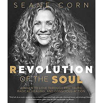 Revolution of the Soul - Awaken to Love Through Raw Truth - Radical He