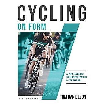 Cycling On Form - A Pro Method of Riding Faster and Stronger by Tom Da