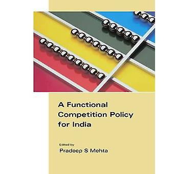 A Functional Competition Policy for India by Pradeep S. Mehta - 97881