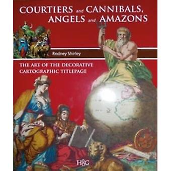 Courtiers and Cannibals - Angels and Amazons - The Art of the Decorati