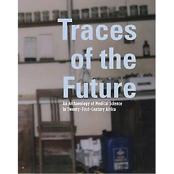 Traces of the Future - An Archaeology of Medical Science in Africa by
