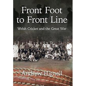 Front Foot to Front Line - Welsh Cricket and the Great War by Andrew H