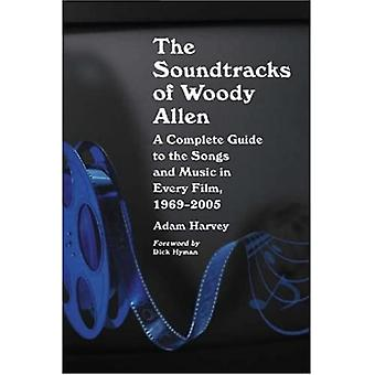 Soundtracks of Woody Allen A Complete Guide to the Songs and Music in Every Film, 1969-2005
