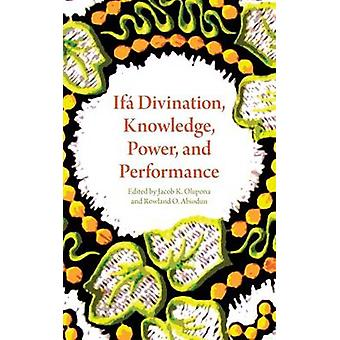 Ifa Divination - Knowledge - Power - and Performance by Jacob K. Olup