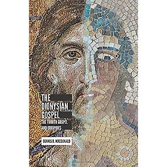 The Dionysian Gospel - The Fourth Gospel and Euripides by Dennis R. Ma