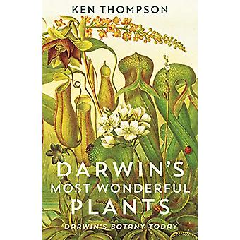 Darwin's Most Wonderful Plants - Darwin's Botany Today by Ken Thompson
