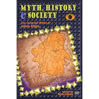 Myth - History And Society - The Collected Workd of Adele Afigbo by To