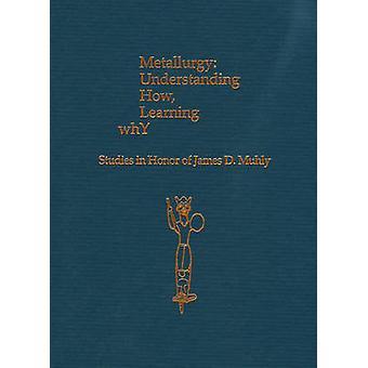 Metallurgy - Understanding How - Learning Why - Studies in Honor of Jam