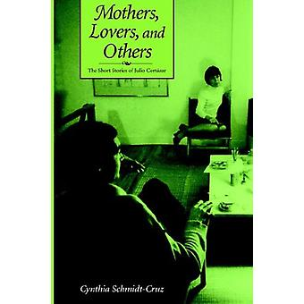Mothers - Lovers - and Others - The Short Stories of Julio Cortazar by