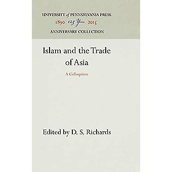 Islam and the Trade of Asia - A Colloquium by D. S. Richards - 9780812