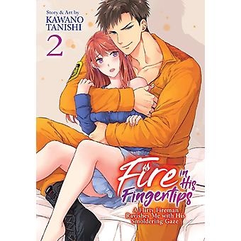 Fire in His Fingertips A Flirty Fireman Ravishes Me with His Smoldering Gaze Vol. 2 by Tanishi & Kawano