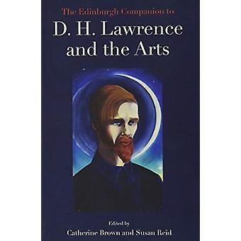 The Edinburgh Companion to D. H. Lawrence and the Arts by Edited by Catherine Brown & Edited by Susan Reid