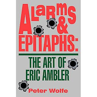 Alarms and Epitaphs - The Art of Eric Ambler by Peter Wolfe - 97808797