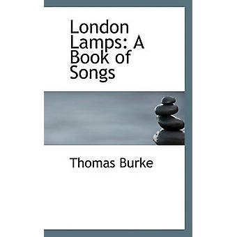 London Lamps - A Book of Songs by Thomas Burke - 9781117545226 Book