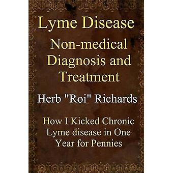 Lyme Disease Non Medical Diagnosis and Treatment - How I Kicked Chroni