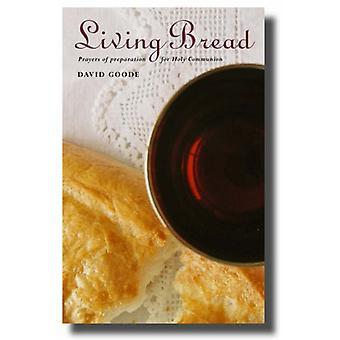 Levande bröd - Böner och förberedelse för nattvardsgång av David Goo