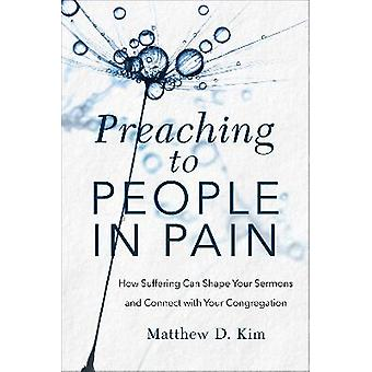 Preaching to People in Pain How Suffering Can Shape Your Sermons and Connect with Your Congregation