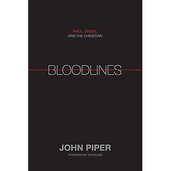 Bloodlines  Race Cross and the Christian by John Piper & Foreword by Timothy Keller